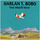 Harlan T. Bobo Too Much Love